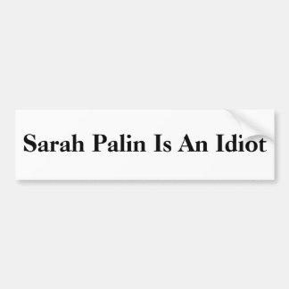 Sarah Palin ist ein Idiot Autoaufkleber