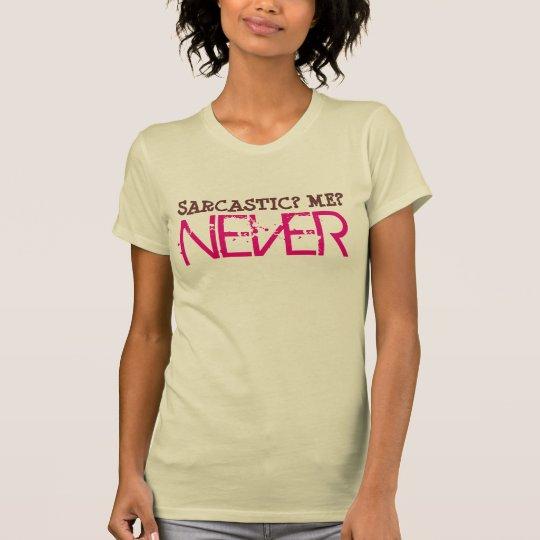 Sarkastisch ich nie T - Shirtentwurf T-Shirt