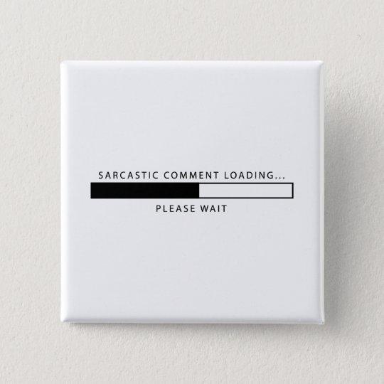 Sarkastisches Kommentar-Laden Quadratischer Button 5,1 Cm