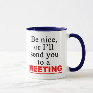 Schicken Sie Sie zu einem Sitzungs-sarkastischen Tasse