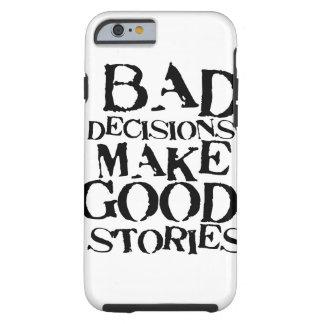 Schlechte Entscheidungen machen gute Geschichten Tough iPhone 6 Hülle