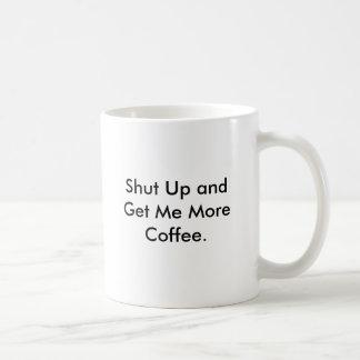 Schließen Sie und erhalten Sie mir mehr Kaffee Tasse
