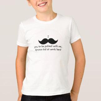 Schnurrbart I Sie, zum geduldig zu sein… T-Shirt