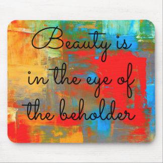 Schönheit ist im Auge des Beschauers Mousepad