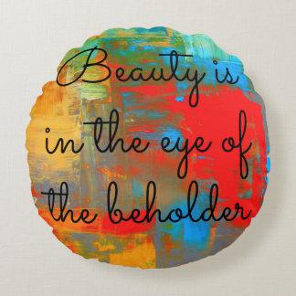 Schönheit ist im Auge des Beschauers Rundes Kissen