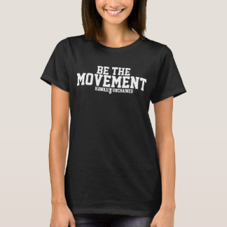 Seien Sie das Bewegungs-T-Stück T-Shirt