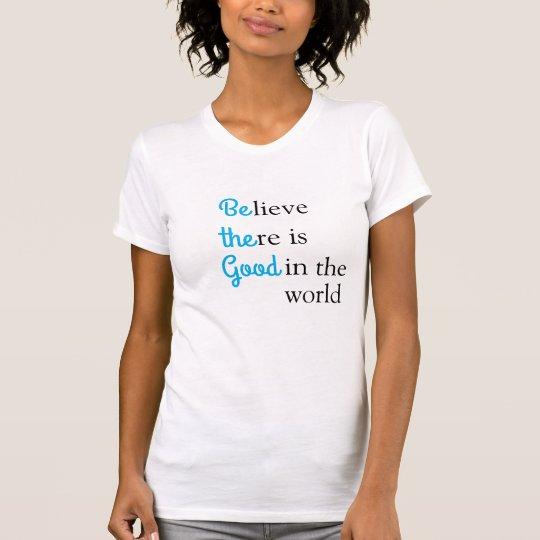 Seien Sie, das gute/glauben Sie, dass es in der T-Shirt