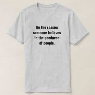 Seien Sie der Grund, den jemand an die Güte von T-Shirt