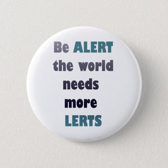 Seien Sie der Weltbedarf mehr lerts alberner Runder Button 5,1 Cm