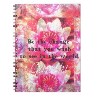 Seien Sie die Änderung, die Sie in der Welt sehen  Notizblock