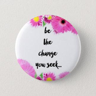 Seien Sie die Änderung, die Sie suchen Runder Button 5,1 Cm