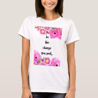 Seien Sie die Änderung, die Sie suchen T-Shirt