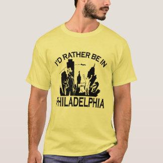 Seien Sie eher in Philadelphia T-Shirt