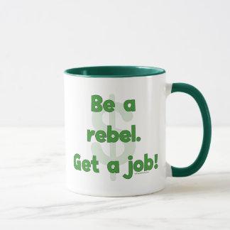 Seien Sie ein Rebell erhalten einen Job Tasse