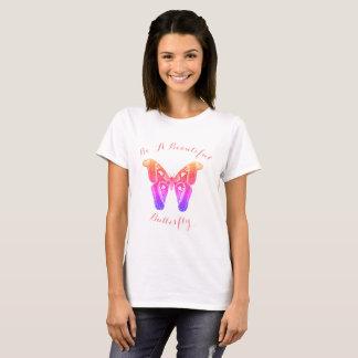 Seien Sie ein schöner Schmetterling T-Shirt