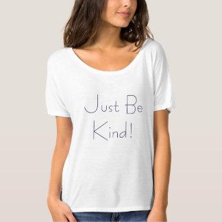 Seien Sie einfach nett! Shirt