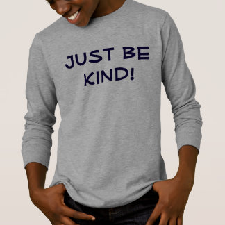 Seien Sie einfach nett! Shirt die Lang-Hülse des