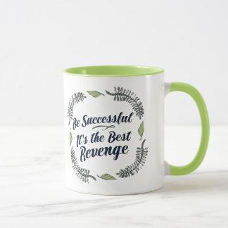 Seien Sie es ist die beste Rache erfolgreich Tasse