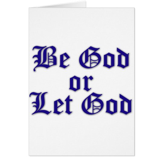Seien Sie Gott oder gelassener Gott Karte