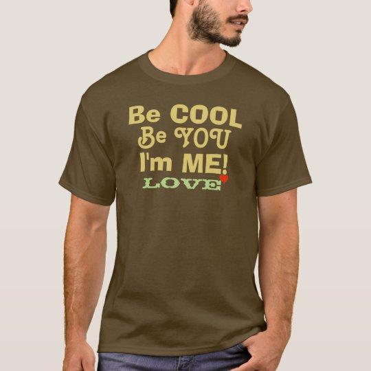 Seien Sie ist Sie cool, die ich ich Liebe bin T-Shirt