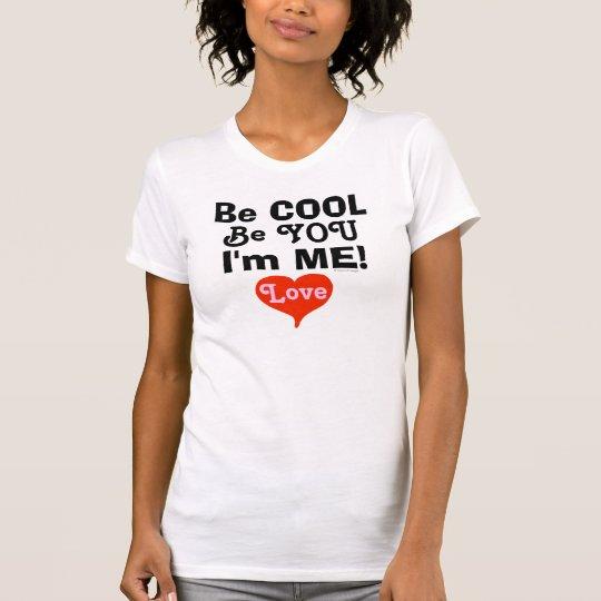 Seien Sie ist Sie cool, die ich ich Liebe-Rot-Herz T-Shirt