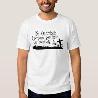 Seien Sie, jeder optimistisch, das Sie werden T-shirt