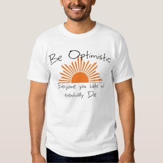 Seien Sie, jeder optimistisch, das Sie werden Tshirt