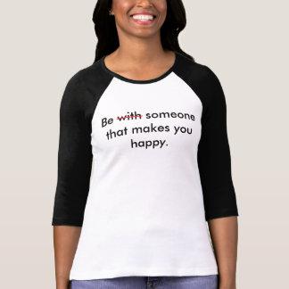 Seien Sie jemand, das Sie glücklichen 3/4 T - T-Shirt