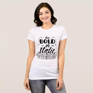 Seien Sie mutig oder kursiv T-Shirt