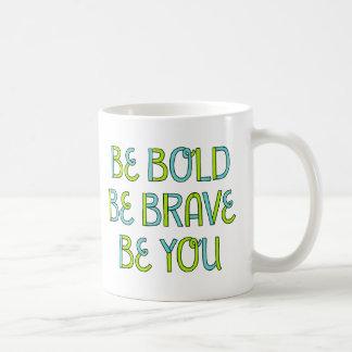 Seien Sie mutig, seien Sie tapfer, seien Sie Sie Kaffeetasse