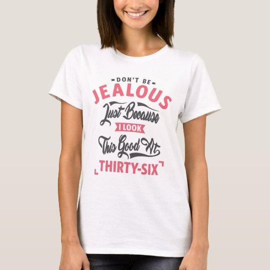 Seien Sie nicht - 36. Geburtstag eifersüchtig T-Shirt