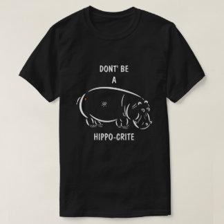 Seien Sie nicht ein Flusspferd-crite! T-Shirt