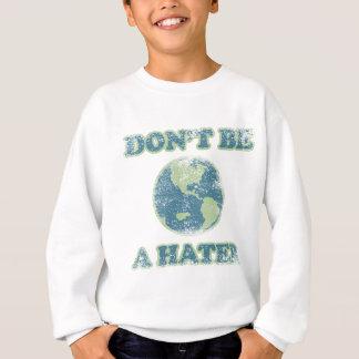 Seien Sie nicht ein Hasser Sweatshirt