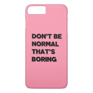 Seien Sie nicht normal, das langweiliges lustiges iPhone 8 Plus/7 Plus Hülle