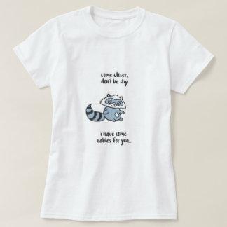 Seien Sie nicht schüchterner Waschbär T-Shirt