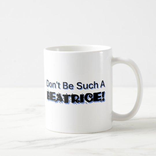 Seien Sie nicht solch eine Beatrice Kaffeetasse