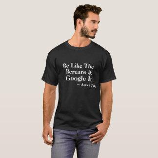 Seien Sie wie das Bereans u. Google es ~Acts 17:11 T-Shirt