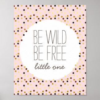 Seien Sie wild, seien Sie frei kleines Poster