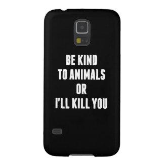Seien Sie zu den Tieren nett, oder ich töte Sie Samsung S5 Cover