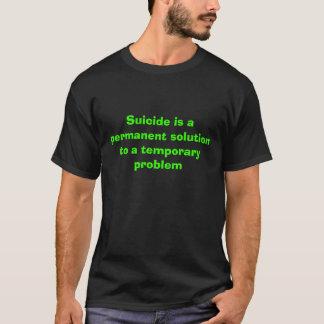 Selbstmord ist eine dauerhafte Lösung zu einem T-Shirt