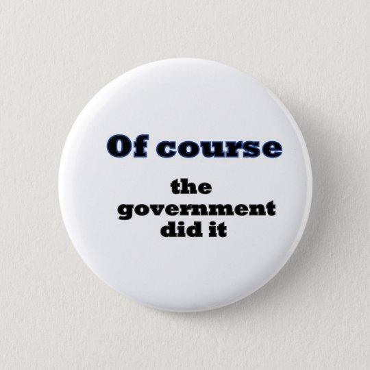Selbstverständlich tat die Regierung es Runder Button 5,1 Cm