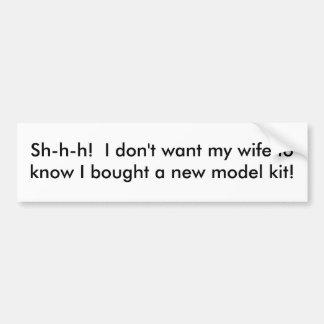 Sh-h-h! Ich will nicht meine Ehefrau, um zu wissen Autoaufkleber