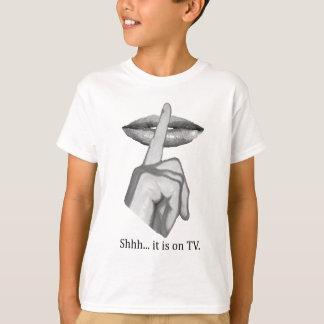 Shhh… ist es auf Fernsehen T-Shirt