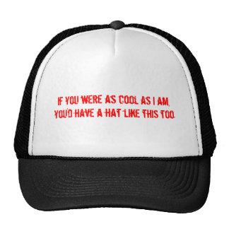si vous étiez aussi frais que je suis, vous auriez casquettes de camionneur