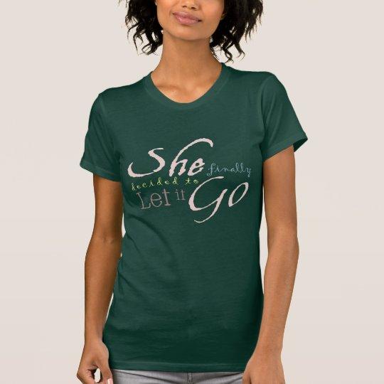 Sie entschied schließlich, sich es gehen zu lassen T-Shirt