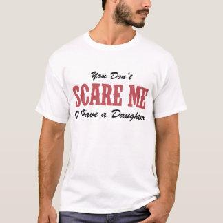 SIE ERSCHRECKEN MICH NICHT, DEN ICH EINE TOCHTER T-Shirt