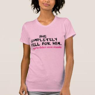 Sie fiel für ihn T-Shirt