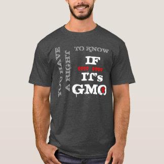 Sie haben ein Recht, zu wissen, wenn es GMO ist T-Shirt