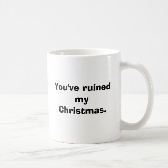 Sie haben mein Weihnachten ruiniert Tasse