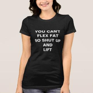 Sie können Fett also oben geschlossen und Flex T-Shirt